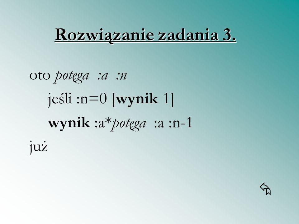 Rozwiązanie zadania 3. oto potęga :a :n jeśli :n=0 [wynik 1]